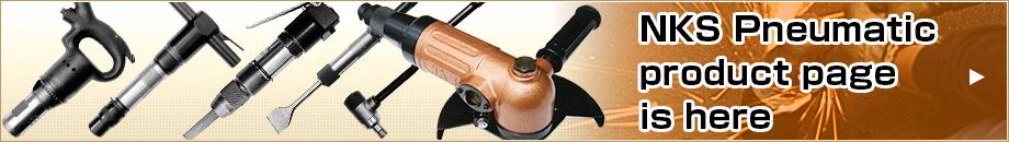 NKS have various Pneumatic Tools.